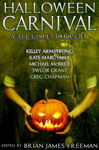 Brian James Freeman, Kelley Armstrong, Kate Maruyama, Michael McBride & Taylor Grant - Halloween Carnival Volume 3