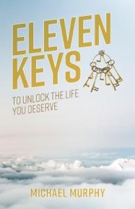 Eleven Keys: To Unlock the Life you Deserve