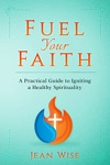 Fuel Your Faith A Practical Guide To Igniting A Healthy Spirituality