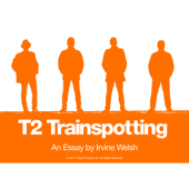 T2 Trainspotting – An Essay by Irvine Welsh