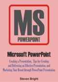 Microsoft PowerPoint: Creating a Presentation, Tips for Creating and Delivering an Effective Presentation, and Marketing Your Brand through PowerPoint Presentation