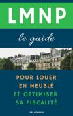 LMNP, le guide : pour louer en meublé et optimiser sa fiscalité