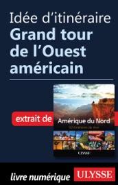 IDéE DITINéRAIRE - GRAND TOUR DE LOUEST AMéRICAIN