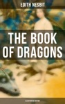 The Book Of Dragons Illustrated Edition