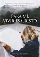 Para mí, vivir es Cristo