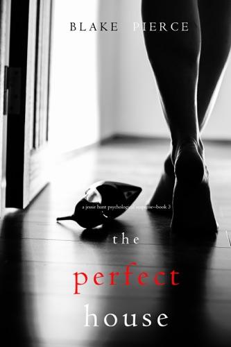 Blake Pierce - The Perfect House (A Jessie Hunt Psychological Suspense Thriller—Book Three)