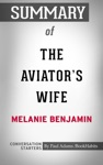 Summary Of The Aviators Wife A Novel By Melanie Benjamin  Conversation Starters