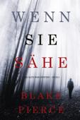 Wenn Sie Sähe (Ein Kate Wise Mystery – Buch 2)