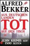 Zehn Alfred Bekker Krimis Aus Deutschen Landen Tot Auf Den Tisch - Auf 1500 Seiten