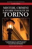 Misteri, crimini e storie insolite di Torino