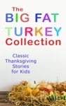 The Big Fat Turkey Collection Classic Thanksgiving Stories For Kids