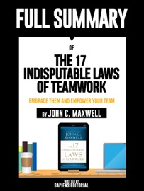 Full Summary Of The 17 Indisputable Laws Of Teamwork Embrace Them And Empower Your Team By John C Maxwell