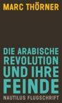Die Arabische Revolution Und Ihre Feinde