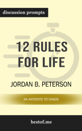 12 Rules for Life: An Antidote to Chaos by Jordan B. Peterson (Discussion Prompts) book