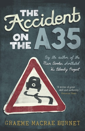 Graeme Macrae Burnet - The Accident on the A35