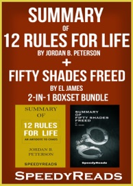 SUMMARY OF 12 RULES FOR LIFE: AN ANTIDOTE TO CHAOS BY JORDAN B. PETERSON + SUMMARY OF FIFTY SHADES FREED BY EL JAMES 2-IN-1 BOXSET BUNDLE