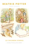 The Ultimate Beatrix Potter Collection 22 Childrens Books With Complete Original Illustrations The Tale Of Peter Rabbit The Tale Of Jemima Puddle-Duck  Moppet The Tale Of Tom Kitten And More