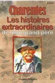 Charentes Les Histoires Extraordinaires De Mon Grand P Re