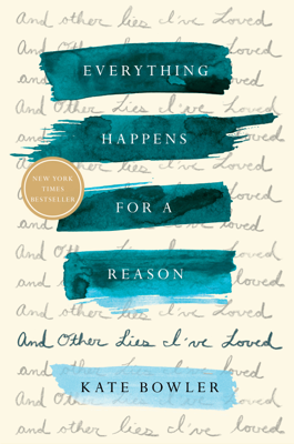 Everything Happens for a Reason - Kate Bowler book
