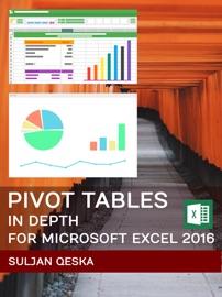 Pivot Tables In Depth For Microsoft Excel 2016 - Suljan Qeska