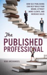 The Published Professional How Self-Publishing Can Help Build Your Brand Attract More Clients And Increase Sales