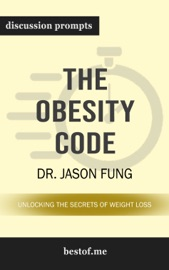 The Obesity Code: Unlocking the Secrets of Weight Loss by Dr. Jason Fung (Discussion Prompts) PDF Download