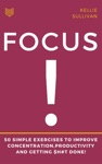 Focus  5O Simple Exercises To Improve ConcentrationProductivity And Getting Ht Done
