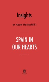 Insights On Adam Hochschild S Spain In Our Hearts By Instaread