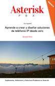 Asterisk PBX: Aprende a crear y diseñar soluciones de telefonía IP desde cero
