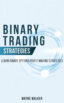 Binary Trading Strategies:Learn Binary Options Profit Making Strategies