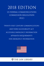 Twenty-First Century Communications and Video Accessibility Act - Accessible Emergency Information - Apparatus Requirements for Emergency Information (US Federal Communications Commission Regulation) (FCC) (2018 Edition)