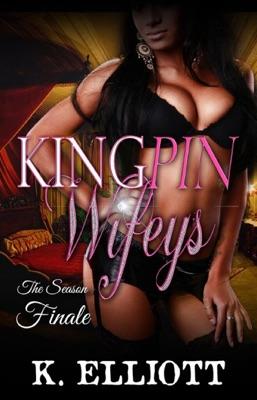 Kingpin Wifeys Part 8: Finale for Season 1