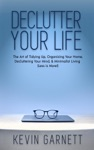 Declutter Your Life The Art Of Tidying Up Organizing Your Home Decluttering Your Mind And Minimalist Living Less Is More