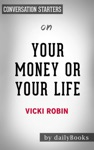 Your Money Or Your Life 9 Steps To Transforming Your Relationship With Money And Achieving Financial Independence Fully Revised And Updated For 2018by Vicki Robin  Conversation Starters