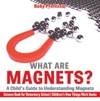 What Are Magnets A Childs Guide To Understanding Magnets - Science Book For Elementary School  Childrens How Things Work Books