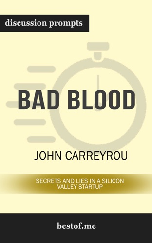 bestof.me - Bad Blood: Secrets and Lies in a Silicon Valley Startup by John Carreyrou (Discussion Prompts)