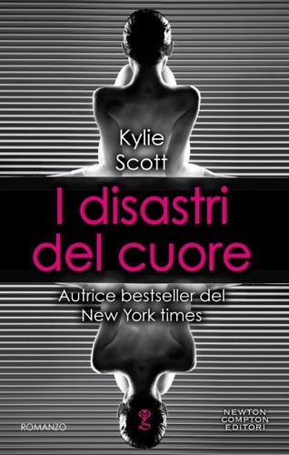 Kylie Scott - I disastri del cuore