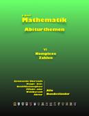 Mathematik Abiturthemen VI: Komplexe Zahlen