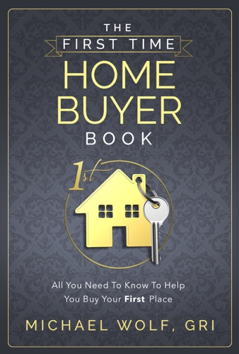 Michael Wolf - The First Time Homebuyer Book