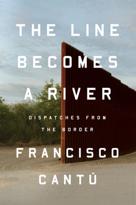 The Line Becomes a River - Francisco Cantu book