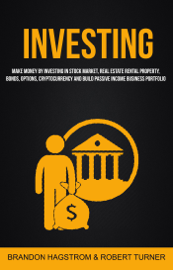 Investing: Make Money By Investing In Stock Market, Real Estate Rental Property, Bonds, Options, Cryptocurrency And Build Passive Income Business Portfolio