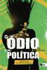 Esther Solano - O ódio como política: a reinvenção das direitas no Brasil ilustración