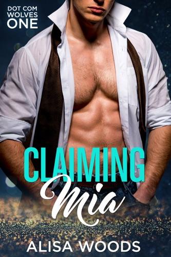 Claiming Mia (Dot Com Wolves 1) - Alisa Woods - Alisa Woods