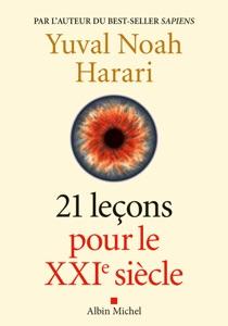 21 Leçons pour le XXIème siècle Par Yuval Noah Harari & Pierre-Emmanuel Dauzat