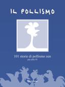 IL POLLISMO - 101 storie di pollismo zen più altre 91