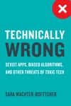 Technically Wrong Sexist Apps Biased Algorithms And Other Threats Of Toxic Tech