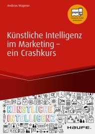 K Nstliche Intelligenz Im Marketing Ein Crashkurs