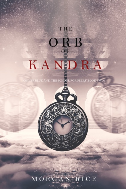 The Orb Of Kandra Oliver Blue And The School For Seersbook Two