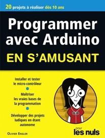 Programmer avec Arduino pour les Nuls en s'amusant mégapoche - Olivier Engler