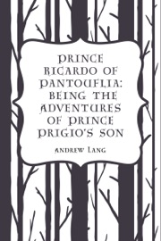 PRINCE RICARDO OF PANTOUFLIA: BEING THE ADVENTURES OF PRINCE PRIGIOS SON
